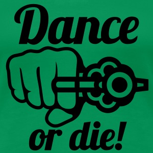 Dance or die | tanze T-Shirts - Vrouwen Premium T-shirt