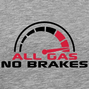 All Gas No Brakes Tacho Schnell Turbo T-Shirts - Männer Premium T-Shirt