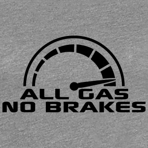 All Gas No Brakes Tacho Schnell Turbo T-Shirts - Frauen Premium T-Shirt