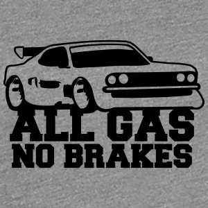 All Gas No Brakes T-Shirts - Frauen Premium T-Shirt