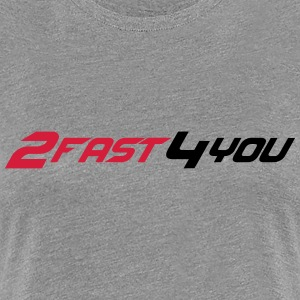 2 fast 4 You Tee shirts - T-shirt Premium Femme