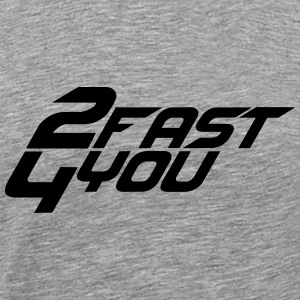 2 fast 4 You T-shirts - Herre premium T-shirt