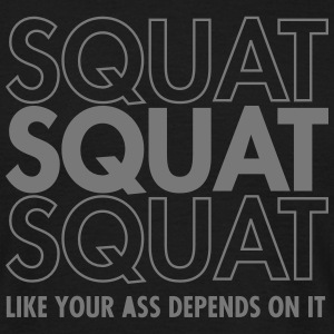Squat Like Your Ass Depends On It T-shirts - Herre-T-shirt