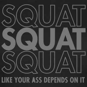 Squat Like Your Ass Depends On It Camisetas - Camiseta mujer