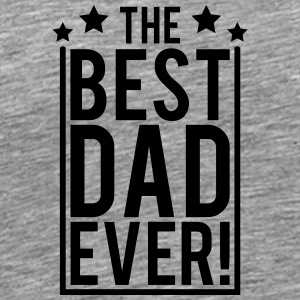 The Best Dad Ever T-Shirts - Männer Premium T-Shirt