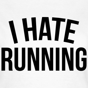 I hate running T-Shirts - Frauen T-Shirt