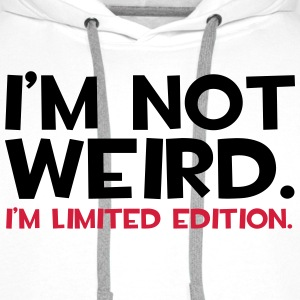 I'm Not Weird  Hoodies & Sweatshirts - Men's Premium Hoodie