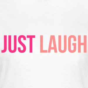 just laugh Camisetas - Camiseta mujer