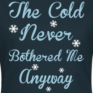 Cold Never Bothered Me T-Shirts - Frauen T-Shirt