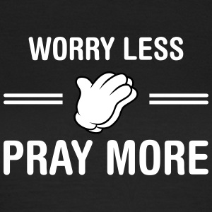 Worry Less - Pray More T-Shirts - Women's T-Shirt