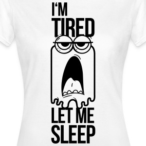 I'm tired let me sleep, Ich bin müde lasse schlafe T-Shirts - Women's T-Shirt