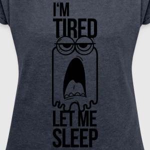 I'm tired let me sleep, Ich bin müde lasse schlafe T-Shirts - Women's T-shirt with rolled up sleeves