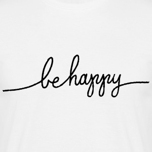 Be Happy T-Shirts - Men's T-Shirt