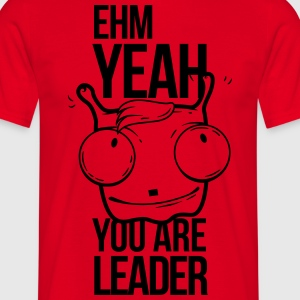 ehm yeah you are the leader, uh yeah T-Shirts - Men's T-Shirt