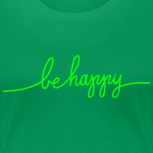 Be Happy T-Shirts - Women's Premium T-Shirt