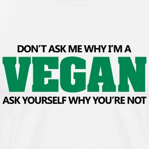 Don't ask me why I'm vegan. Why you're not? T-shirts - Premium-T-shirt herr