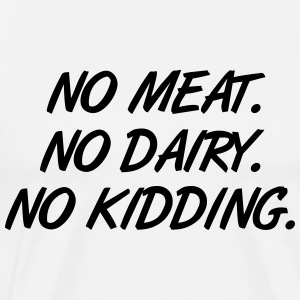 Vegan - No meat. No Dairy. No Kidding. T-shirts - Herre premium T-shirt