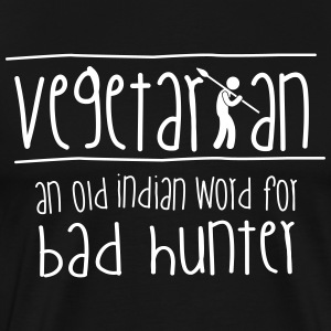 Vegetarian: an old indian word for bad hunter! T-shirts - Mannen Premium T-shirt