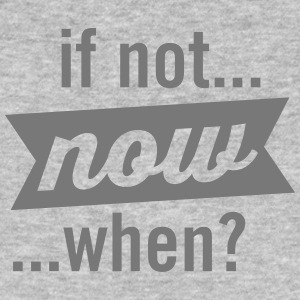 If Not Now When? Camisetas - Camiseta ecológica hombre