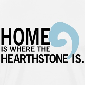 Home is where the hearthstone is T-Shirts - Men's Premium T-Shirt