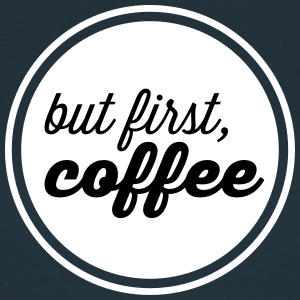 But First, Coffe T-shirts - Dame-T-shirt