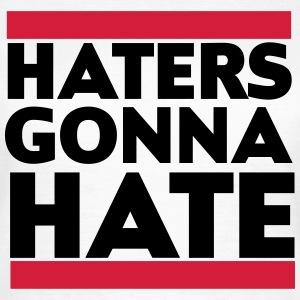 Haters gonna hate T-shirts - Vrouwen T-shirt