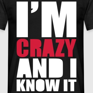 Crazy & I Know It T-shirts - Mannen T-shirt