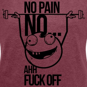 no pain no gain ahh fuck off T-Shirts - Women's T-shirt with rolled up sleeves