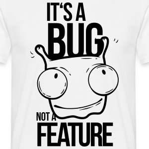 it's a bug not a feature, programmierer, bug T-Shirts - Männer T-Shirt