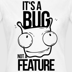 it's a bug not a feature, programmierer, bug T-Shi - Women's T-Shirt