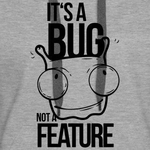 it's a bug not a feature, programmierer, bug Pullover & Hoodies - Frauen Premium Hoodie