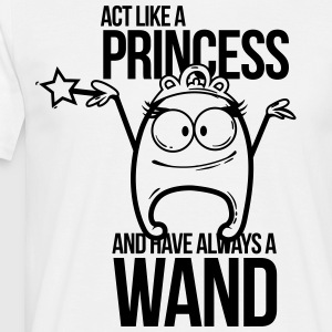 act like a princess and have always a wand T-Shirts - Männer T-Shirt