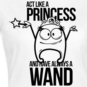 act like a princess and have always a wand T-Shirts - Frauen T-Shirt