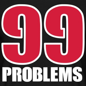 99 Problems T-Shirts - Männer T-Shirt