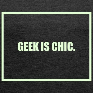 Geek is Chic T-Shirts - Women's T-shirt with rolled up sleeves