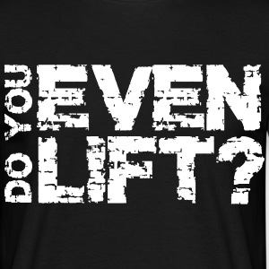 do you even lift? - Mannen T-shirt