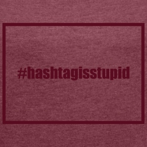 Hashtag T-Shirts - Women's T-shirt with rolled up sleeves
