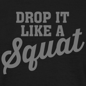 Drop It Like A Squat Tee shirts - T-shirt Homme