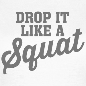 Drop It Like A Squat Camisetas - Camiseta mujer
