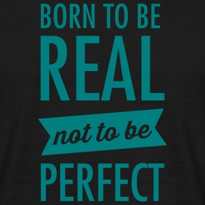 Born To Be Real - Not To Be Perfect Tee shirts - T-shirt Homme