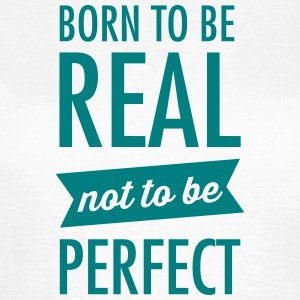 Born To Be Real - Not To Be Perfect Camisetas - Camiseta mujer