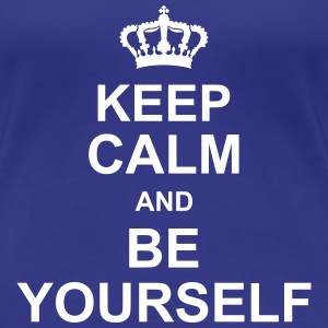 keep_calm_and_be_yourself_g1 T-shirts - Vrouwen Premium T-shirt