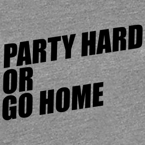 Party Hard or Go Home T-Shirts - Frauen Premium T-Shirt