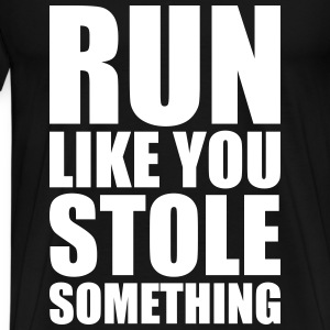 run like you stole something T-Shirts - Men's Premium T-Shirt