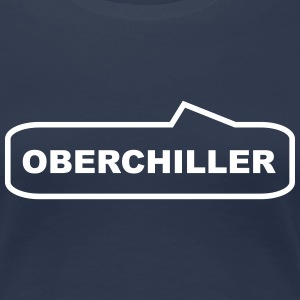 Oberchiller - chillen T-Shirts - Frauen Premium T-Shirt