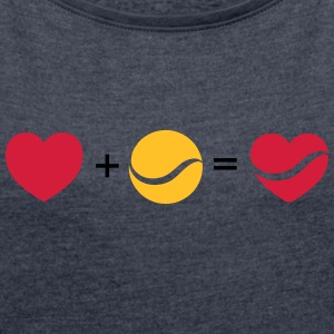 Heart + Tennis = Tennis Heart T-Shirts - Women's T-shirt with rolled up sleeves