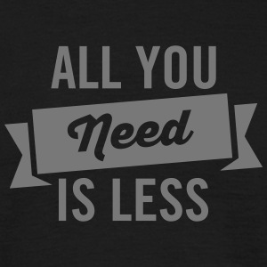 All You Need Is Less T-shirts - Mannen T-shirt