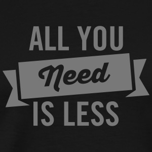 All You Need Is Less T-shirts - Herre premium T-shirt