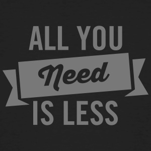 All You Need Is Less Camisetas - Camiseta ecológica hombre