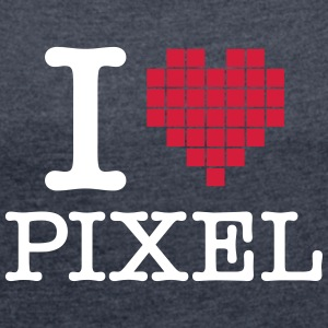 I Love Pixel T-Shirts - Women's T-shirt with rolled up sleeves